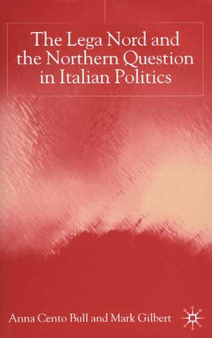 The Lega Nord and the Northern Question in Italian Politics Anna Cento Bull