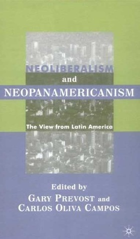 Neoliberalism and Neopanamericanism: The View from Latin America Carlos Oliva