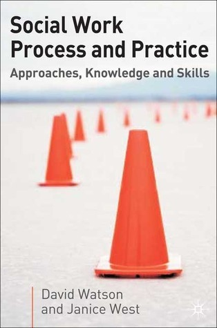 Social Work Process and Practice: Approaches, Knowledge and Skills David Watson