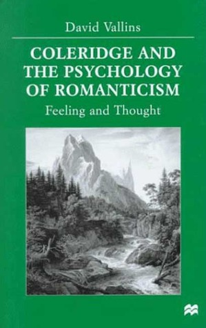 Coleridge and the Psychology of Romanticism: Feeling and Thought David Vallins