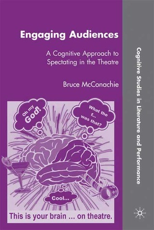Engaging Audiences: A Cognitive Approach to Spectating in the Theatre Bruce McConachie