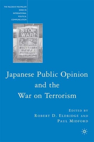 Japanese Public Opinion and the War on Terrorism  by  Robert D. Eldridge