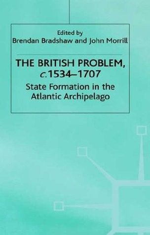 The British Problem, c. 1534-1707: State Formation in the Atlantic Archipelago  by  Brendan Bradshaw