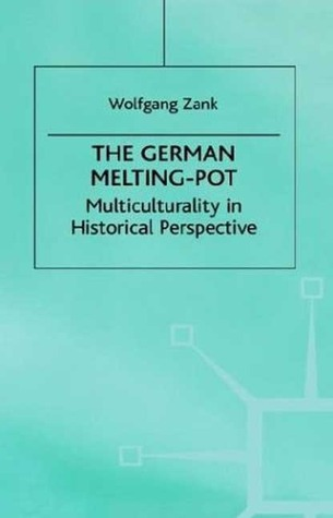 The German Melting-Pot: Multiculturality in Historical Perspective Wolfgang Zank