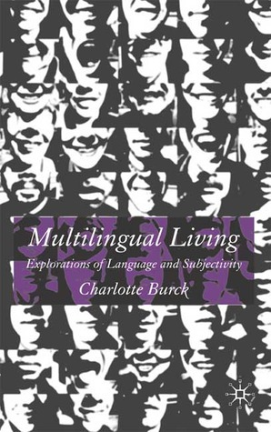 Multilingual Living: Explorations of Language and Subjectivity  by  Charlotte Burck