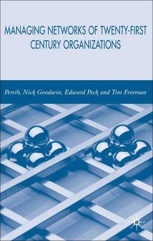 Managing Network of Twenty-First Century Organisations Perri 6
