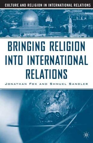 Bringing Religion into International Relations  by  Jonathan Fox