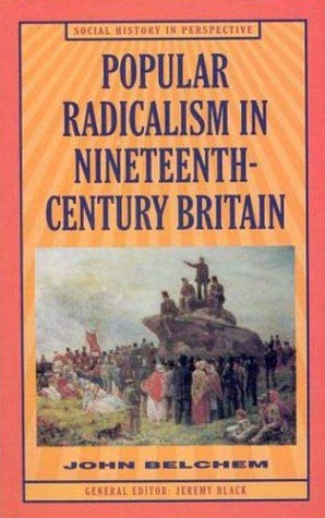 Popular Radicalism in Nineteenth-Century Britain John Belchem