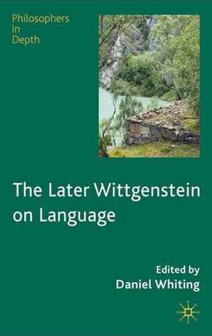 The Later Wittgenstein on Language Daniel Whiting