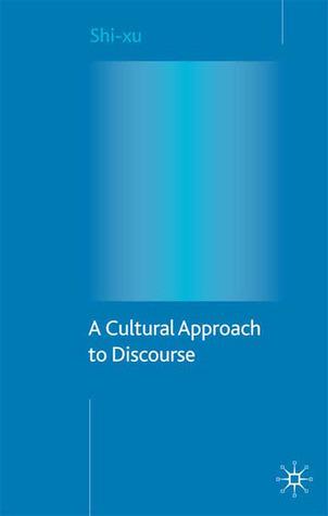A Cultural Approach to Discourse  by  Shi Xu