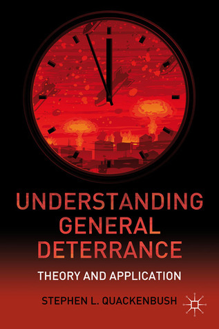 Understanding General Deterrence: Theory and Application Stephen L. Quackenbush