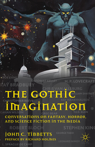 The Gothic Imagination: Conversations on Fantasy, Horror, and Science Fiction in the Media  by  John C. Tibbetts