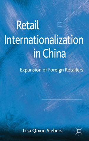Retail Internationalization in China: Expansion of Foreign Retailers Lisa Qixun Siebers