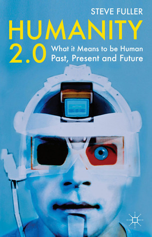 Humanity 2.0: What it Means to be Human Past, Present and Future  by  Steve Fuller