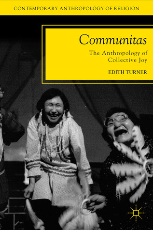 Communitas: The Anthropology of Collective Joy  by  Edith Turner