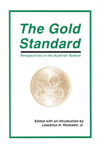 The Gold Standard: Perspectives in the Austrian School Llewellyn H. Rockwell Jr.