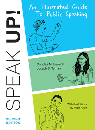 Speak Up: An Illustrated Guide to Public Speaking  by  Douglas M. Fraleigh