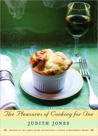 The Pleasures of Cooking for One Judith Jones