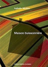 Maison Buissonnière  by  Isabelle Minière