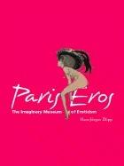 Paris Eros: The Imaginary Museum of Eroticism  by  Hans-Jürgen Döpp