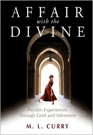 Affair with the Divine: Psychic Experiences Through Grief and Adventure M.L. Curry