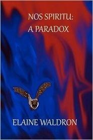 Nos Spiritu: A Paradox  by  Elaine Waldron
