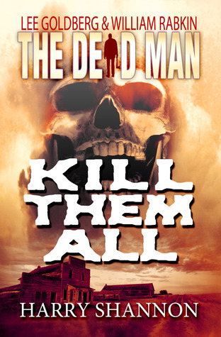 Kill Them All (The Dead Man, #6)  by  Harry Shannon