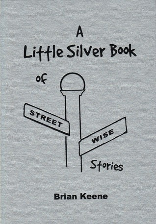 A Little Silver Book of Street Wise Stories  by  Brian Keene