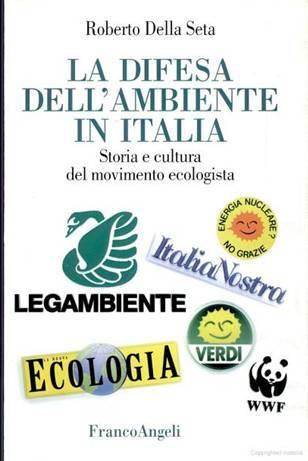 La difesa dellambiente in Italia: storia e cultural del movimento ecologista  by  Roberto della Sita