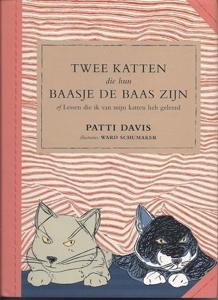 Twee katten die hun baasje de baas zijn of, Lessen die ik van mijn katten heb geleerd  by  Patti   Davis