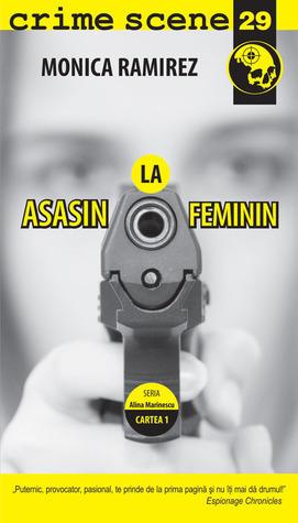 Asasin la feminin - primul volum al seriei Alina Marinescu  by  Monica Ramirez