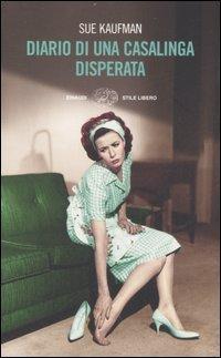 Diario di una casalinga disperata Sue Kaufman