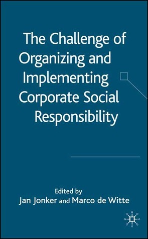 The Challenge of Organising and Implementing Corporate Social Responsibility Marco C. De Witte