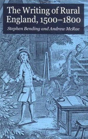 The Writing of Rural England, 1500-1800  by  Andrew McRae