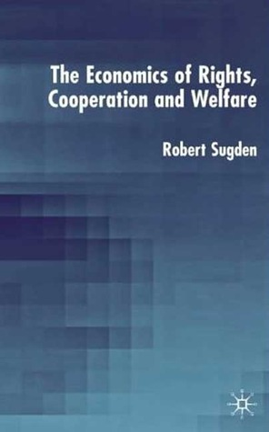 The Economics of Rights, Co-Operation and Welfare  by  Robert Sugden