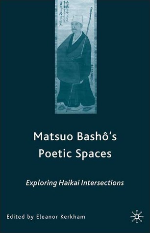 Matsuo Bashôs Poetic Spaces: Exploring Haikai Intersections Eleanor Kerkham