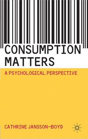 Consumption Matters: A Psychological Perspective  by  Cathrine Jansson-Boyd