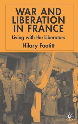 War and Liberation in France: Living with the Liberation  by  Hilary Footitt