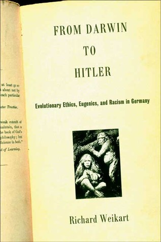 From Darwin to Hitler: Evolutionary Ethics, Eugenics, and Racism in Germany  by  Richard Weikart