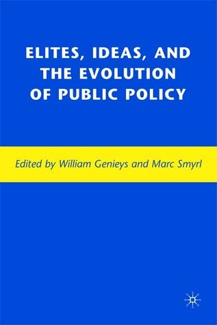 Elites, Ideas, and the Evolution of Public Policy  by  William Genieys