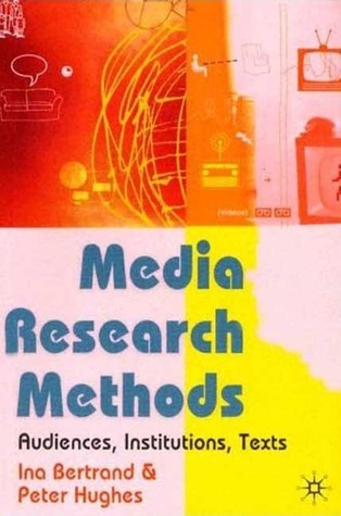Media Research: Audiences, Institutions, Texts  by  Ina Bertrand