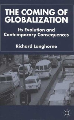 The Coming of Globalization: Its Evolution and Contemporary Consequences Richard Langhorne