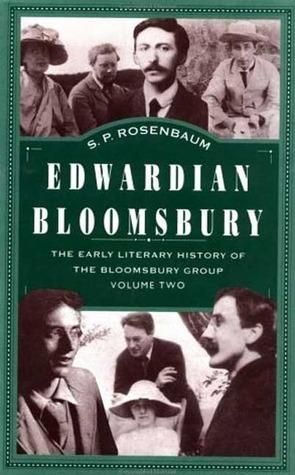 Edwardian Bloomsbury: The Early Literary History of the Bloomsbury Group, Volume 2 S.P. Rosenbaum