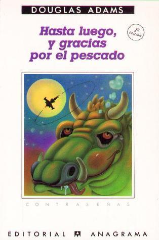 Hasta luego, y gracias por el pescado (Guía del autoestopista galáctico, #4)  by  Douglas Adams