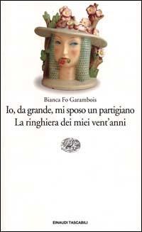 Io, da grande, mi sposo un partigiano - La ringhiera dei miei ventanni  by  Bianca Fo Garambois