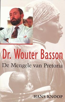 Dr. Wouter Basson  - De Mengele van Pretoria.  by  Hans Knoop