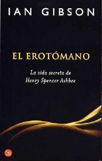 El erotómano: la vida secreta de Henry Spencer Ashbee  by  Ian Gibson