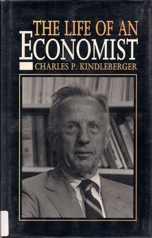 The Life Of An Economist: An Autobiography Charles P. Kindleberger