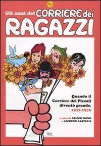 Gli anni del Corriere dei Ragazzi. Quando il Corriere dei Piccoli diventò grande 1972-1976  by  Alfredo Castelli