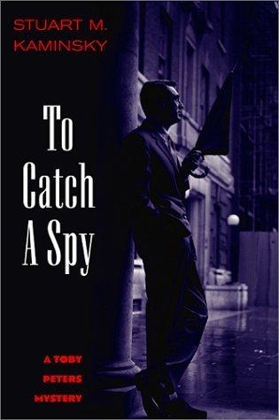 To Catch a Spy (Toby Peters, #22) Stuart M. Kaminsky